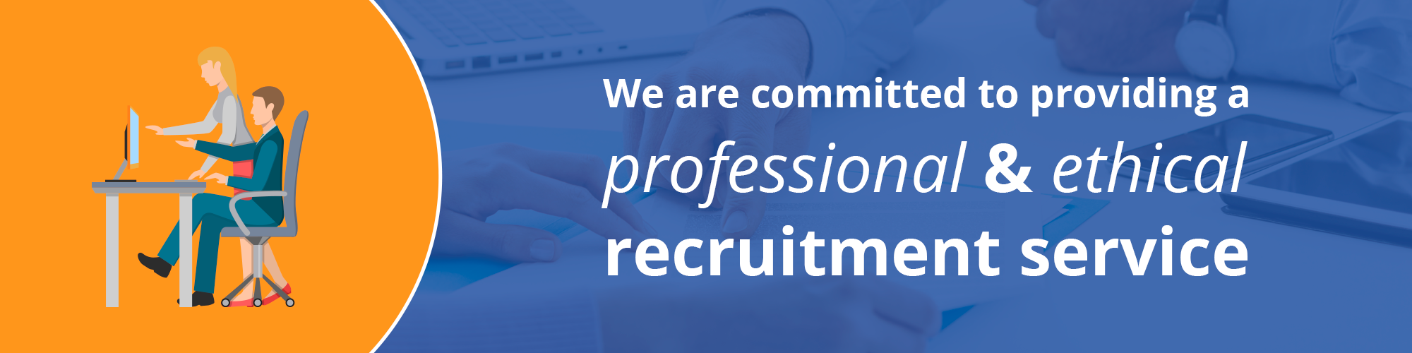 We are committed to providing a professional and ethical recruitment service